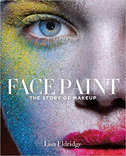 Face Paint: The Story of Makeup (Inglés) | Lisa Eldridge