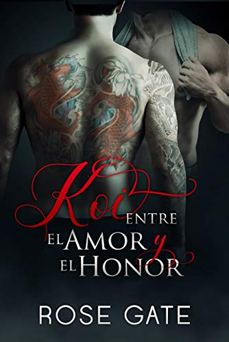 Koi, Entre el Amor y el Honor | Rose Gate